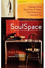 SoulSpace: Transform Your Home, Transform Your Life -- Creating a Home That Is Free of Clutter, Full of Beauty, and Inspired by You Kindle Edition