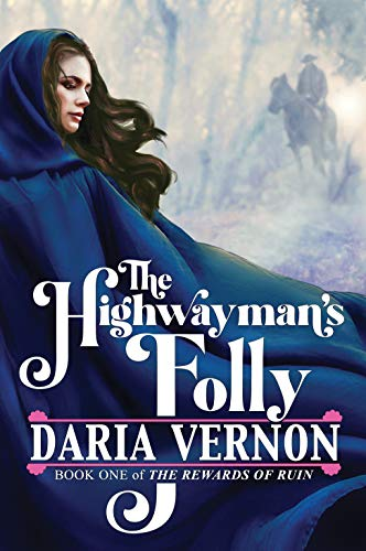 The Highwayman's Folly: Book One of The Rewards of Ruin by [Daria Vernon]