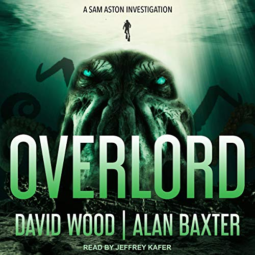 Overlord     A Sam Aston Investigation, Book 2              By:                                                                                                                                 David Wood,                                                                                        Alan Baxter                               Narrated by:                                                                                                                                 Jeffrey Kafer                      Length: 7 hrs and 9 mins     1 rating     Overall 5.0