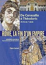 Rome, la fin d'un Empire - De Caracalla à Théodoric 212-fin du Ve siècle de Catherine Virlouvet