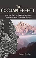 Cogjam Effect: - and the Path to Healing Divisive Community and Fractured Science
