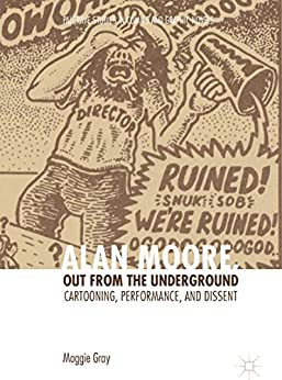 [Maggie Gray]のAlan Moore, Out from the Underground: Cartooning, Performance, and Dissent (Palgrave Studies in Comics and Graphic Novels) (English Edition)