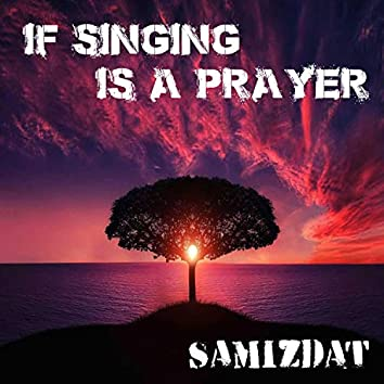 If Singing Is a Prayer