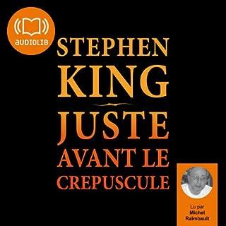 Juste avant le crépuscule                    De :                                                                                                                                 Stephen King                               Lu par :                                                                                                                                 Michel Raimbault                      Durée : 18 h et 24 min     44 notations     Global 3,6