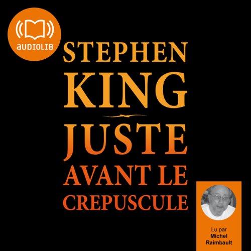Juste avant le crépuscule                    De :                                                                                                                                 Stephen King                               Lu par :                                                                                                                                 Michel Raimbault                      Durée : 18 h et 24 min     40 notations     Global 3,6