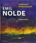 Emil Nolde. Glühender Farbenrausch - Aquarelle d'Astrid Becker