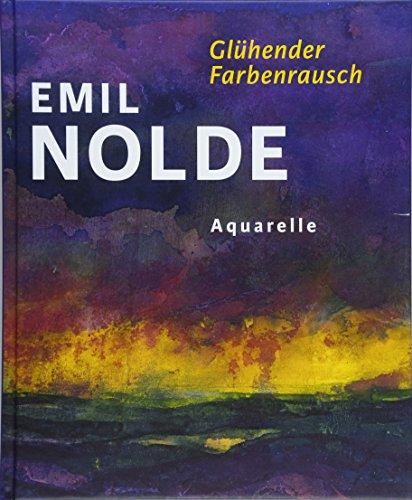 Emil Nolde. Glühender Farbenrausch