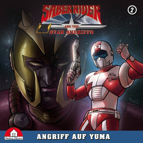 Saber Rider und die Star Sheriffs - Die Hörspielserie - Folge 2: Angriff auf Yuma