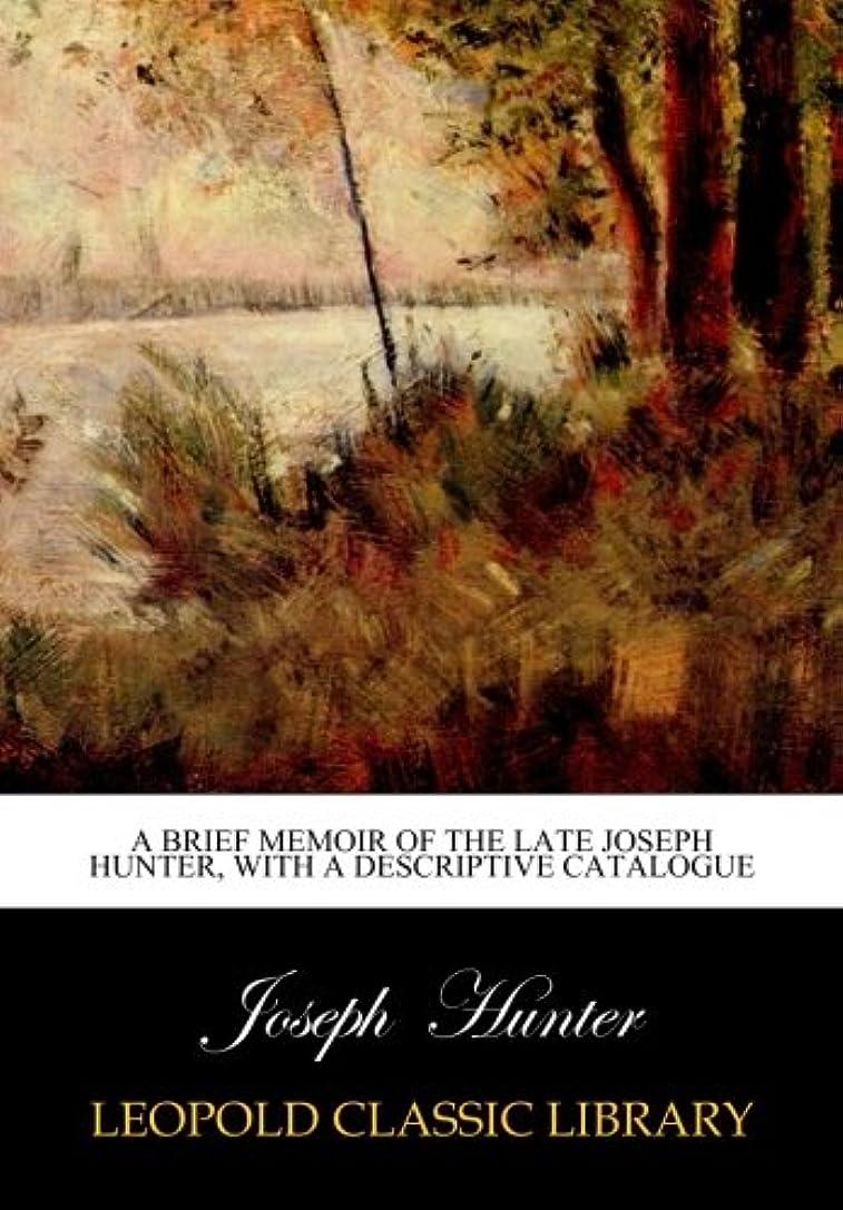 二年生奨学金素子A brief memoir of the late Joseph Hunter, with a descriptive catalogue