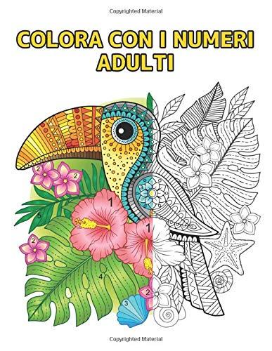 Colora con i Numeri Adulti: 60 Disegni Colorare per Numero Libro da Colorare di Animali, uccelli, fiori, case e motivi Libro da colorare con numeri divertenti e antistress ( Libro da Colorare Adulti )