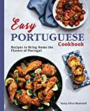 Easy Portuguese Cookbook: Recipes to Bring Home the Flavors of Portugal