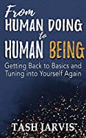 From Human Doing to Human Being: Getting Back to Basics and Tuning into Yourself Again