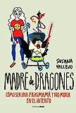 Madre de dragones: Cómo ser una Frikimamá y no morir en el intento
