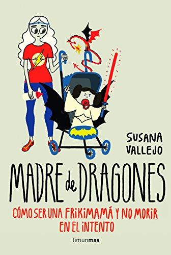 Madre de dragones: Cómo ser una Frikimamá y no morir en el intento: 1 (Biblioteca No Ficción)