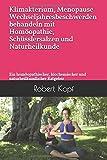 Klimakterium Menopause Wechseljahresbeschwerden behandeln mit Homöopathie, Schüsslersalzen und Naturheilkunde: Ein homöopathischer, biochemischer und...