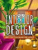 Interior Design - Libro da colorare per adulti: Bellissima collezione di pagine da colorare con disegni ispiratori per la casa, idee per stanze ... per rilassarsi e combattere lo stress
