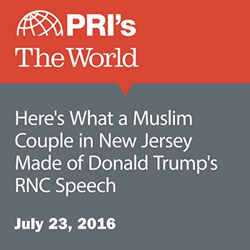 Here's What a Muslim Couple in New Jersey Made of Donald Trump's RNC Speech audiobook cover art
