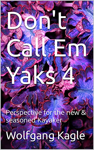 Don\'t Call Em Yaks 4: Perspective for the new & seasoned Kayaker (English Edition)