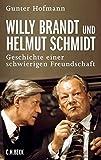 Willy Brandt und Helmut Schmidt: Geschichte einer schwierigen Freundschaft - Gunter Hofmann