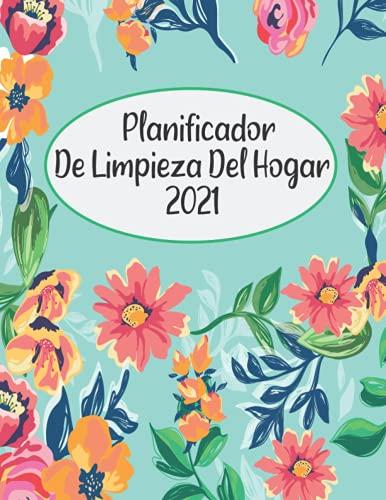 Planificador De Limpieza Del Hogar 2021: El organizador de limpieza perfecto. Planificador diario y semanal de limpieza del hogar. Listas de ... su hogar. planificador de tareas domésticas