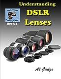 Understanding DSLR Lenses: An Illustrated Guidebook (Finely...