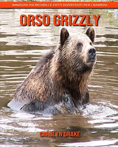 Orso grizzly: Immagini incredibili e fatti divertenti per i bambini