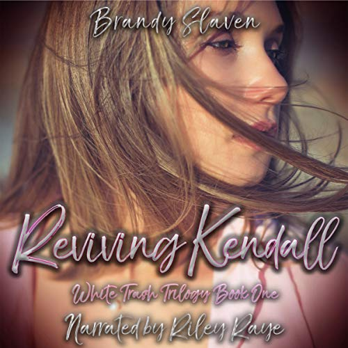 Reviving Kendall     White Trash Trilogy, Book 1              By:                                                                                                                                 Brandy Slaven                               Narrated by:                                                                                                                                 Riley Raye                      Length: 7 hrs and 27 mins     14 ratings     Overall 4.6