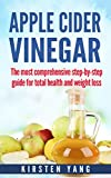 Apple Cider Vinegar: The most comprehensive step by step guide for total health and weight loss...