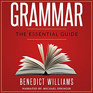 Grammar     The Essential Guide              By:                                                                                                                                 Benedict Williams                               Narrated by:                                                                                                                                 Michael Springer                      Length: 1 hr and 31 mins     18 ratings     Overall 3.9
