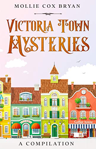 Victoria Town Mysteries: A Compilation (A Victoria Town Mystery Novella) by [Mollie Cox Bryan]