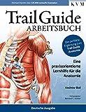 Trail Guide Arbeitsbuch - Eine praxisorientierte Lernhilfe für die Anatomie - Andrew Biel
