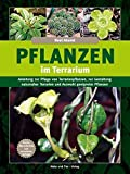 Pflanzen im Terrarium -: Anleitung zur Pflege von Terrarienpflanzen, zur Gestaltung naturnaher Terrarien und Auswahl geeigneter Pflanzen (Terrarien-Bibliothek)