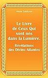Le Livre de Ceux Qui sont nés dans la Lumière. Révélations des Divins Atlantes - Format Kindle - 4,30 €