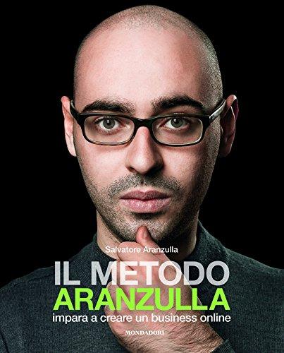 Il metodo Aranzulla. Imparare a creare un business online