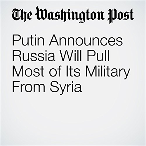 Putin Announces Russia Will Pull Most of Its Military From Syria cover art