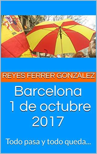 Barcelona, 1 de octubre 2017: Todo pasa y todo queda... (Relatos cortos)