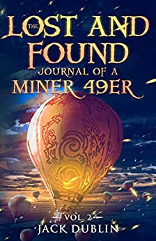 The Lost and Found Journal of a Miner 49er: Vol. 2 by [Jack Dublin]