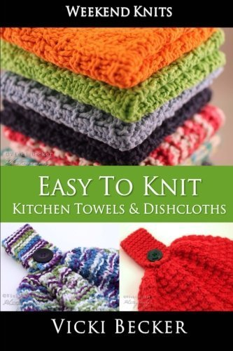 Easy To Knit Kitchen Towels and Dishcloths (Weekend Knits) (Volume 2) by Vicki Becker (2014-07-27)
