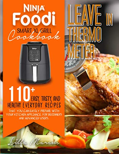 NINJA FOODI SMART XL GRILL COOKBOOK – LEAVE-IN THERMOMETER: 110+ EASY, TASTY, AND HEALTHY LEAVING-IN THERMOMETER RECIPES YOU REALLY NEED EVERY DAY. FOR BEGINNERS AND ADVANCED USERS