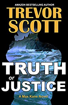Truth or Justice (Max Kane Series Book 1) by [Trevor Scott]