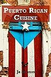 Puerto Rican Cuisine: Authentic Recipes of Puerto Rico