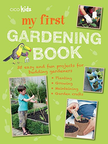 My First Gardening Book: 35 easy and fun projects for budding gardeners: planting, growing, maintaining, garden crafts