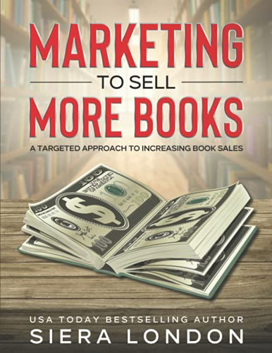 Compare Textbook Prices for Marketing to Sell More Books: A Targeted Approach to Increasing Book Sales, 12-month guided author marketing workbook  ISBN 9798743423002 by London, Siera