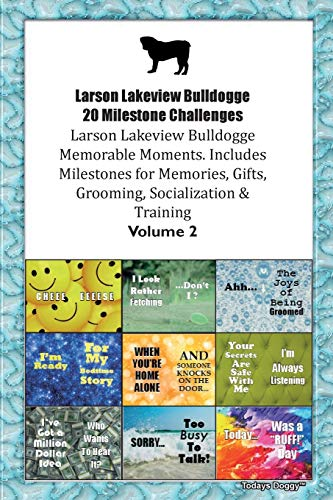 Larson Lakeview Bulldogge 20 Milestone Challenges Larson Lakeview Bulldogge Memorable Moments.Includes Milestones for Memories, Gifts, Grooming, Socia