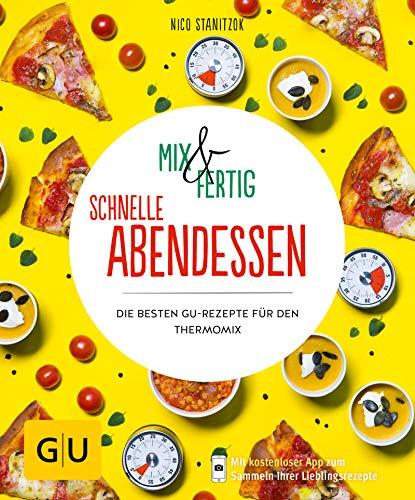 Mix & Fertig - schnelle Abendessen: Die besten GU-Rezepte für den Thermomix (Jeden-Tag-Küche)