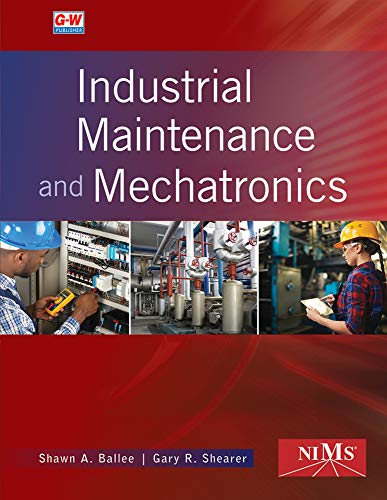 Compare Textbook Prices for Industrial Maintenance and Mechatronics First Edition, Textbook Edition ISBN 9781635634273 by Ballee, Shawn A.,Shearer, Gary R.