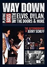 Way Down: Playing Bass with Elvis, Dylan, The Doors and More: The Autobiography of Jerry Scheff