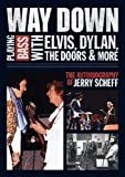 Image of Way Down: Playing Bass with Elvis, Dylan, The Doors and More: The Autobiography of Jerry Scheff
