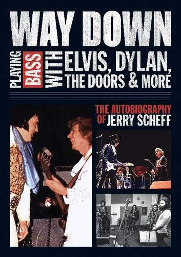 Image of Way Down: Playing Bass with Elvis, Dylan, The Doors and More: The Autobiography of Jerry Scheff (LIVRE SUR LA MU)