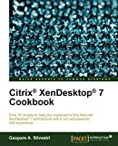 Citrix® XenDesktop® 7 Cookbook (Quick Answers to Common Problems)